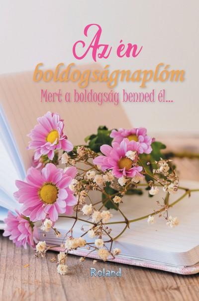 Lengyel Orsolya  (Szerk.) - Az én boldogságnaplóm (virágos borító)