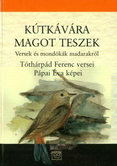 Tóthárpád Ferenc - Kútkávára magot teszek