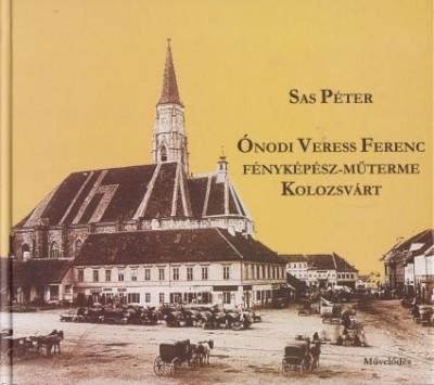 Sas Péter - Ónodi Veress Ferenc fényképész-műterme Kolozsvárt
