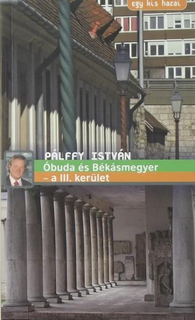 Pálffy István - Egy kis hazai - Óbuda és Békásmegyer - a III. kerület