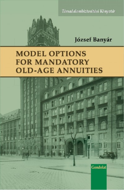 Banyár József - Model Options for Mandatory Old-Age Annuities
