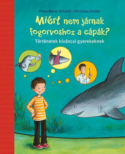 Christian Dreller - Petra Maria Schmitt - Miért nem járnak fogorvoshoz a cápák?
