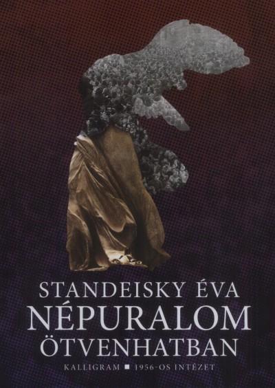 Standeisky Éva - Népuralom ötvenhatban