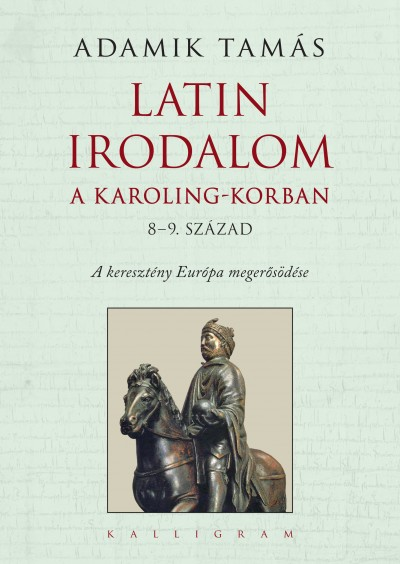 Adamik Tamás - Latin irodalom a Karoling-korban (8-9. század)