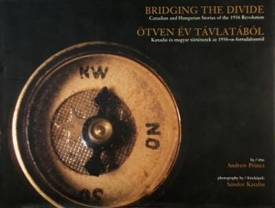 Andrew Princz - Ötven év távlatából - Bridging the Divide