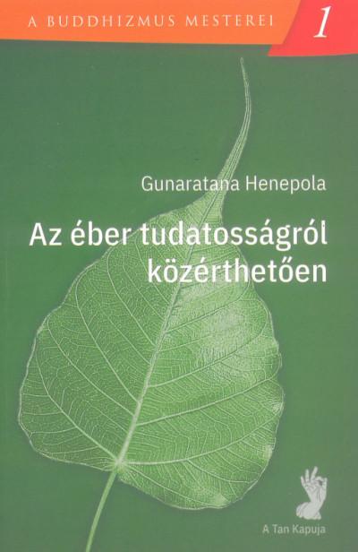 Gunaratana Henepola - Az éber tudatosságról közérthetően