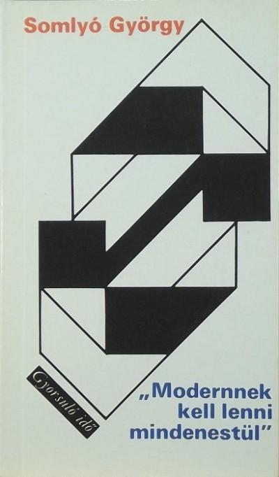"""Somlyó György - """"Modernnek kell lenni mindenestül"""""""