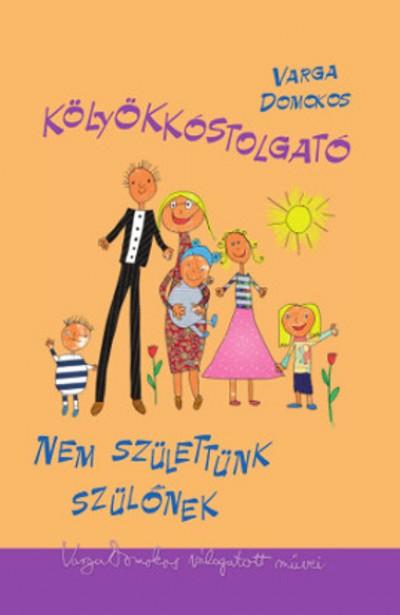 Varga Domokos - Kölyökkóstolgató ? Nem születtünk szülőnek