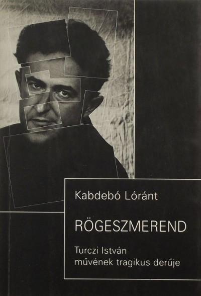 Kabdebó Lóránt - Rögeszmerend