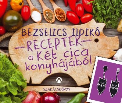 Bezselics Ildikó - Receptek a Két cica konyhájából