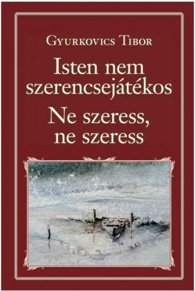 Gyurkovics Tibor - Isten nem szerencsejátékos; Ne szeress, ne szeress
