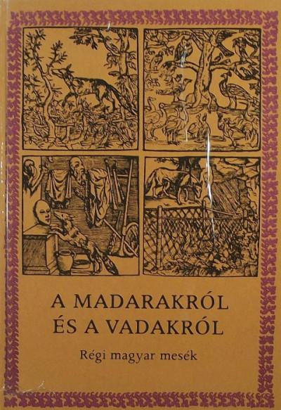 Ács Pál - Székely Júlia Anna  (Szerk.) - A madarakról és a vadakról