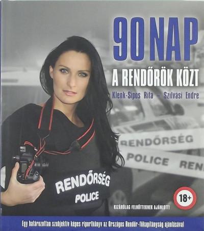 Klenk-Sipos Rita - Szilvási Endre - 90 nap a rendőrök közt