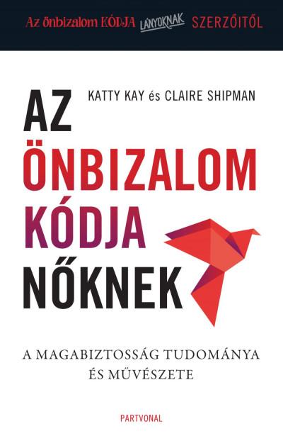 Könyv: Az önbizalom kódja nőknek (Katty Kay - Claire Shipman)