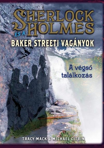 Michael Citrin - Tracy Mack - Sherlock Holmes és a Baker Streeti Vagányok 4. - A végső találkozás