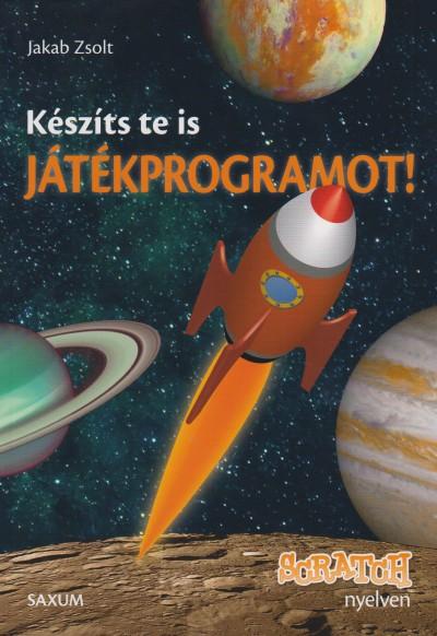 Jakab Zsolt - Készíts te is játékprogramot! - Scratch nyelven