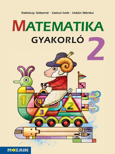 Ratkóczy Gáborné - Szelczi Ivett - Urbán Mónika - Matematika gyakorló 2.