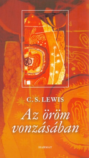 C. S. Lewis - Az �r�m vonz�s�ban