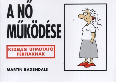 Martin Baxendale - Gábor Anikó  (Szerk.) - A nő működése