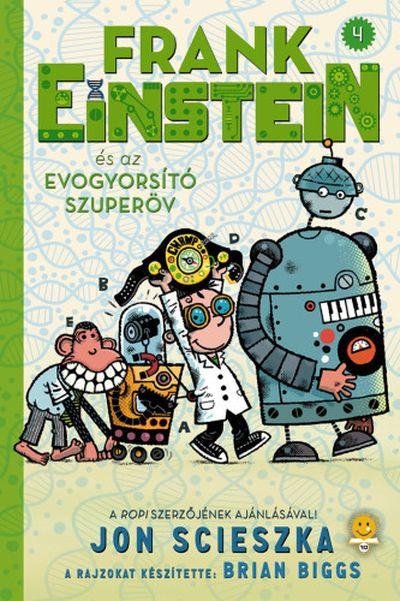 Jon Scieszka - Frank Einstein és az EvoGyorsító Szuperöv (Frank Einstein 4.)