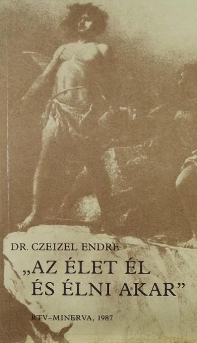 """Dr. Czeizel Endre - """"Az élet él és élni akar"""""""