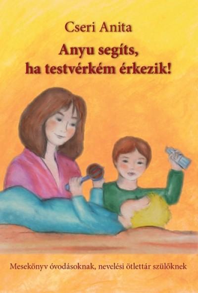 Cseri Anita - Anyu segíts, ha testvérkém érkezik!
