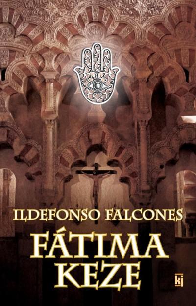 Ildefonso Falcones - Fátima keze