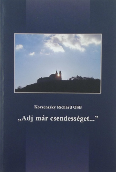 """Korzenszky Richárd - """"Adj már csendességet..."""""""