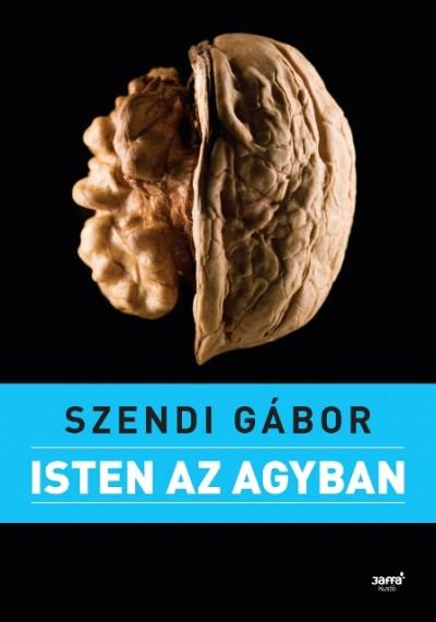 Szendi Gábor - Isten az agyban