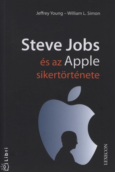 William L. Simon - Jeffrey Young - Steve Jobs és az Apple sikertörténete