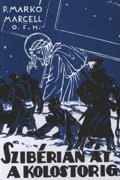 P. Markó Marcell - Szibérián át a kolostorig