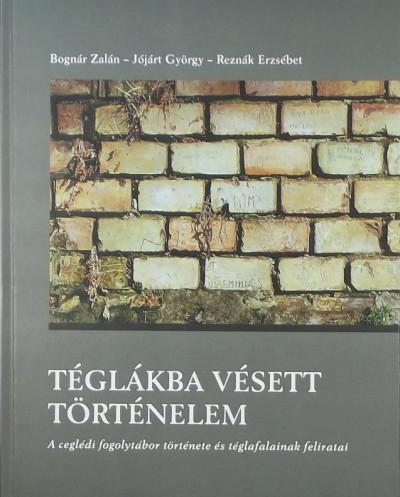 Bognár Zalán - Jójárt György - Reznák Erzsébet - Téglákba vésett történelem - CD-melléklettel