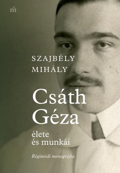 Szajbély Mihály - Csáth Géza élete és munkái