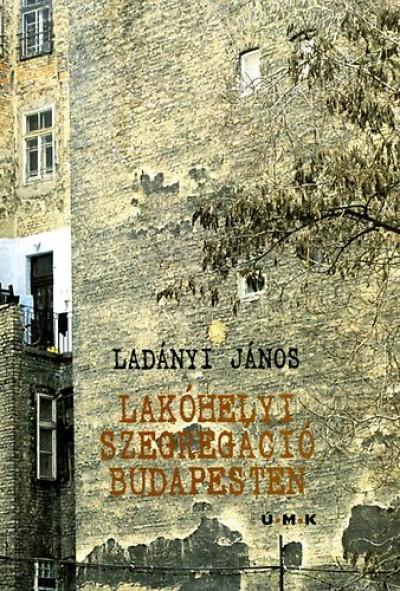 Ladányi János - Lakóhelyi szegregáció Budapesten