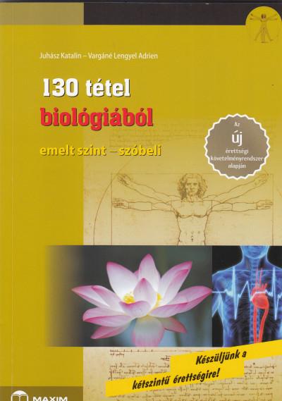 Juhász Katalin - Vargáné Lengyel Adrien - 130 tétel biológiából (emelt szint - szóbeli)