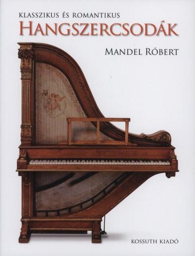 Mandel Róbert - Klasszikus és romantikus hangszercsodák