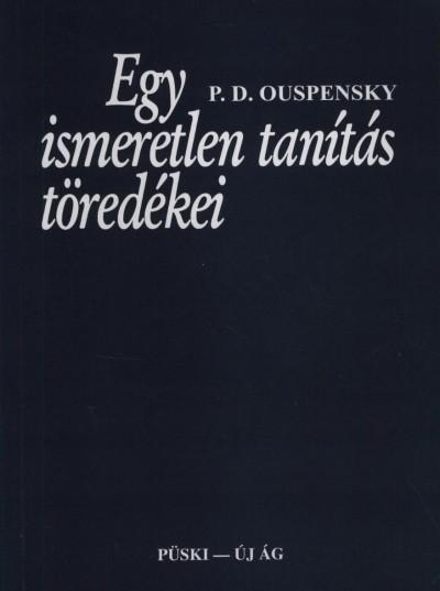 Piotr Demianovich Ouspensky - Egy ismeretlen tanítás töredékei