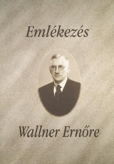 Tatai Zoltán  (Összeáll.) - Emlékezés Wallner Ernőre