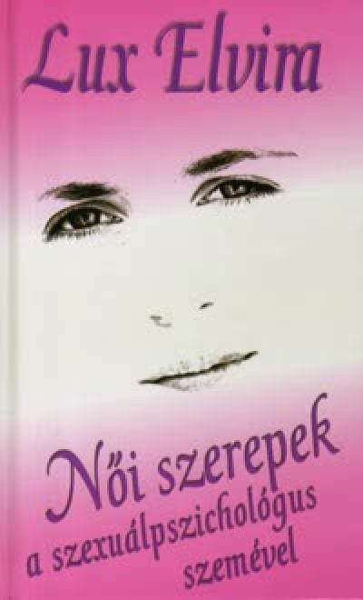 Lux Elvira - Női szerepek a szexuálpszichológus szemével