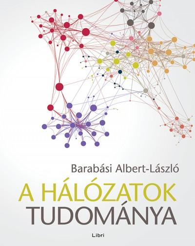 Barabási Albert-László - A hálózatok tudománya