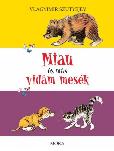 Vlagyimir Szutyejev - Miau és más vidám mesék