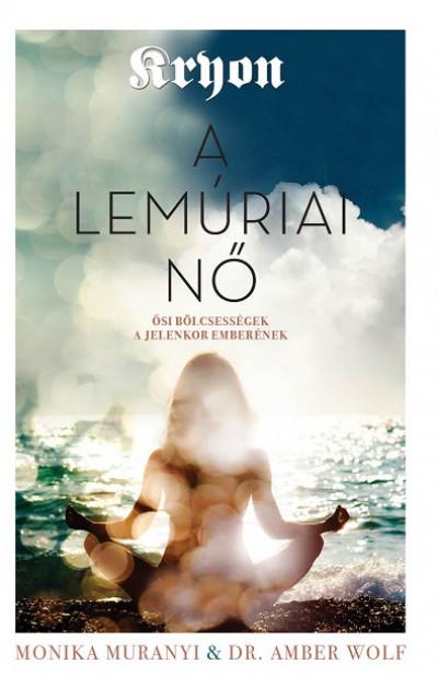 Monika Muranyi - Dr. Amber Wolf - Kryon: A lemúriai nő