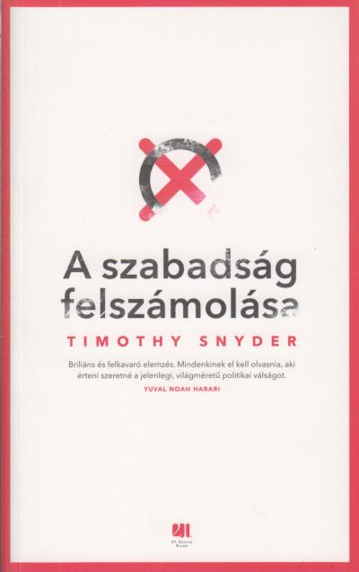Könyv: A szabadság felszámolása (Timothy Snyder)