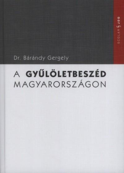 Bárándy Gergely - A gyűlöletbeszéd Magyarországon