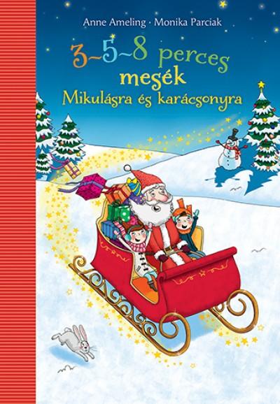 Anne Ameling - Monika Parciak - 3-5-8 perces mesék - Mikulásra és karácsonyra