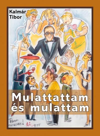 Kalmár Tibor - Mulattattam és mulattam