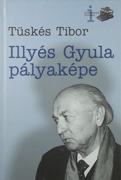 Tüskés Tibor - Illyés Gyula pályaképe