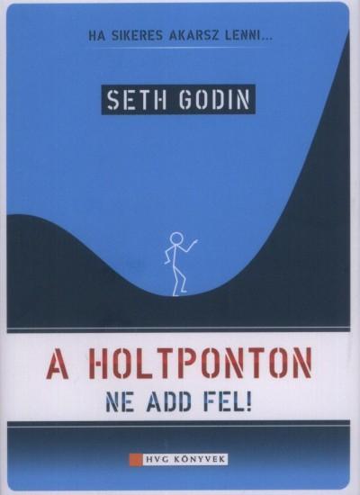 Seth Godin - A holtponton ne add fel!