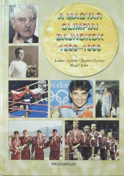 Hegyi Iván - Lukács László - Szepesi György - A magyar olimpiai bajnokok 1896 -1996