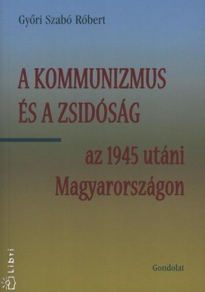 Győri Szabó Róbert - A kommunizmus és a zsidóság az 1945 utáni Magyarországon